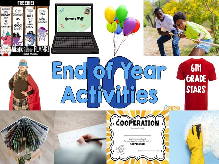 """""""10 End of Year Activities"""" in a collage with a picture from each activity - bookmarks, memory wall, balloons, tug-of-war, class shirts, cleanings, certificates and awards, writing a letter, memory books, and theme days."""
