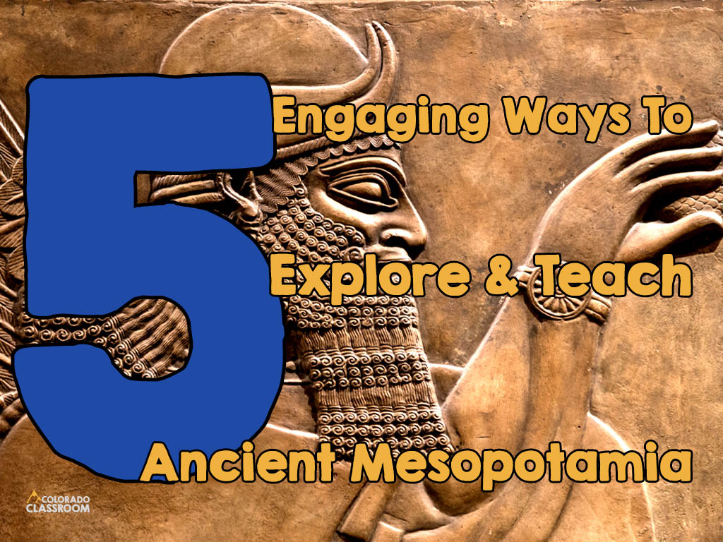 """An ancient Mesopotamian carving of a man with a long beard with the text """"5 Engaging Ways to Explore & Teach Ancient Mesopotamia"""" on top and """"The Colorado Classroom"""" logo in the bottom left corner."""