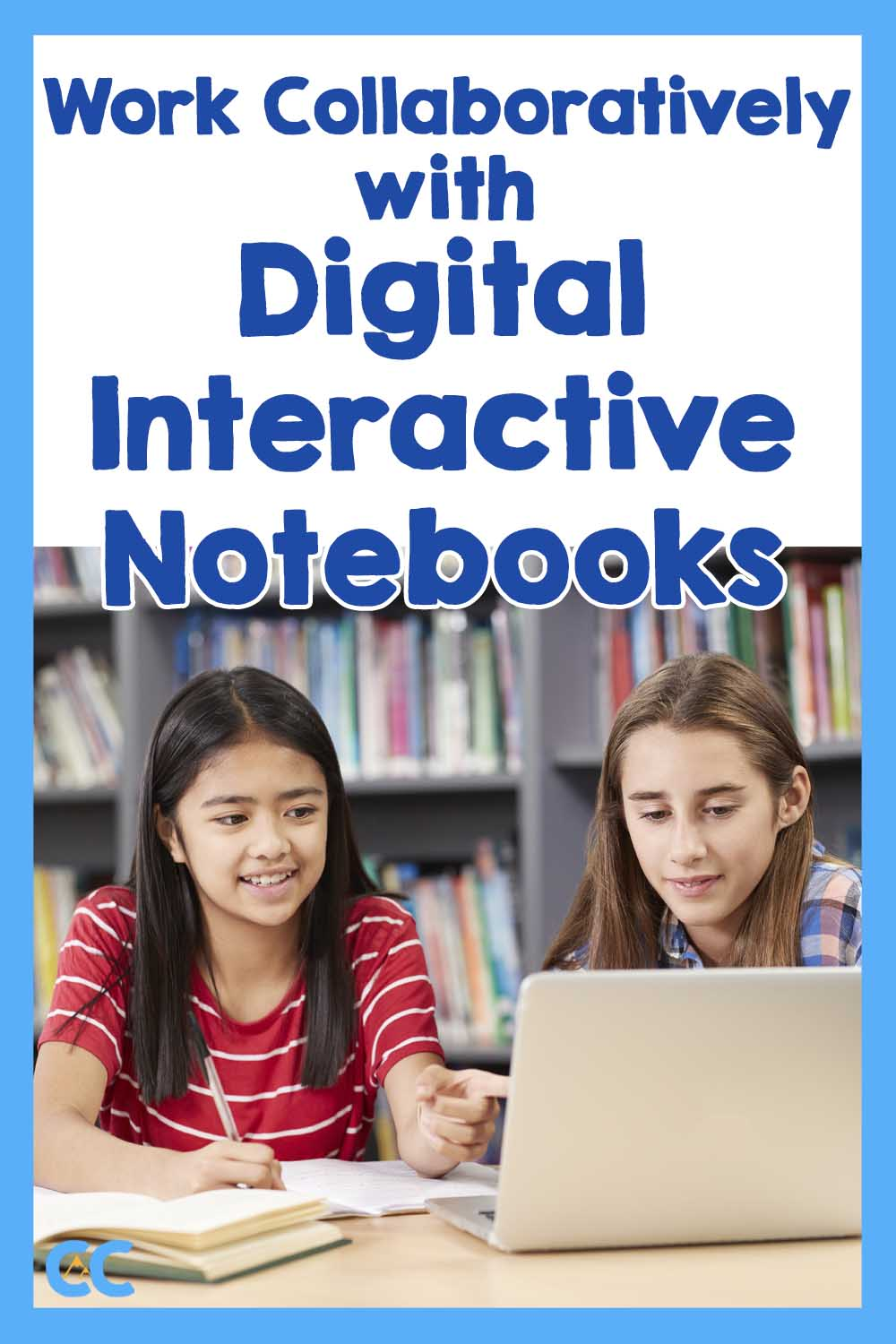 Work Collaboratively with Digital Interactive Notebooks shows two girls working together around one computer.