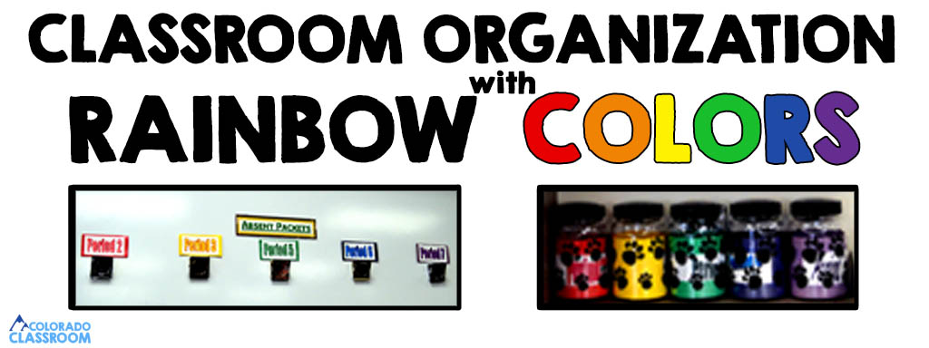 """Text """"CLASSROOM ORGANIZATION with RAINBOW COLORS"""" above two pictures where colors are used in a rainbow order to create organization. Picture 1 is of 5 absentee packet signs, and picture 2 is of 5 reward buckets."""