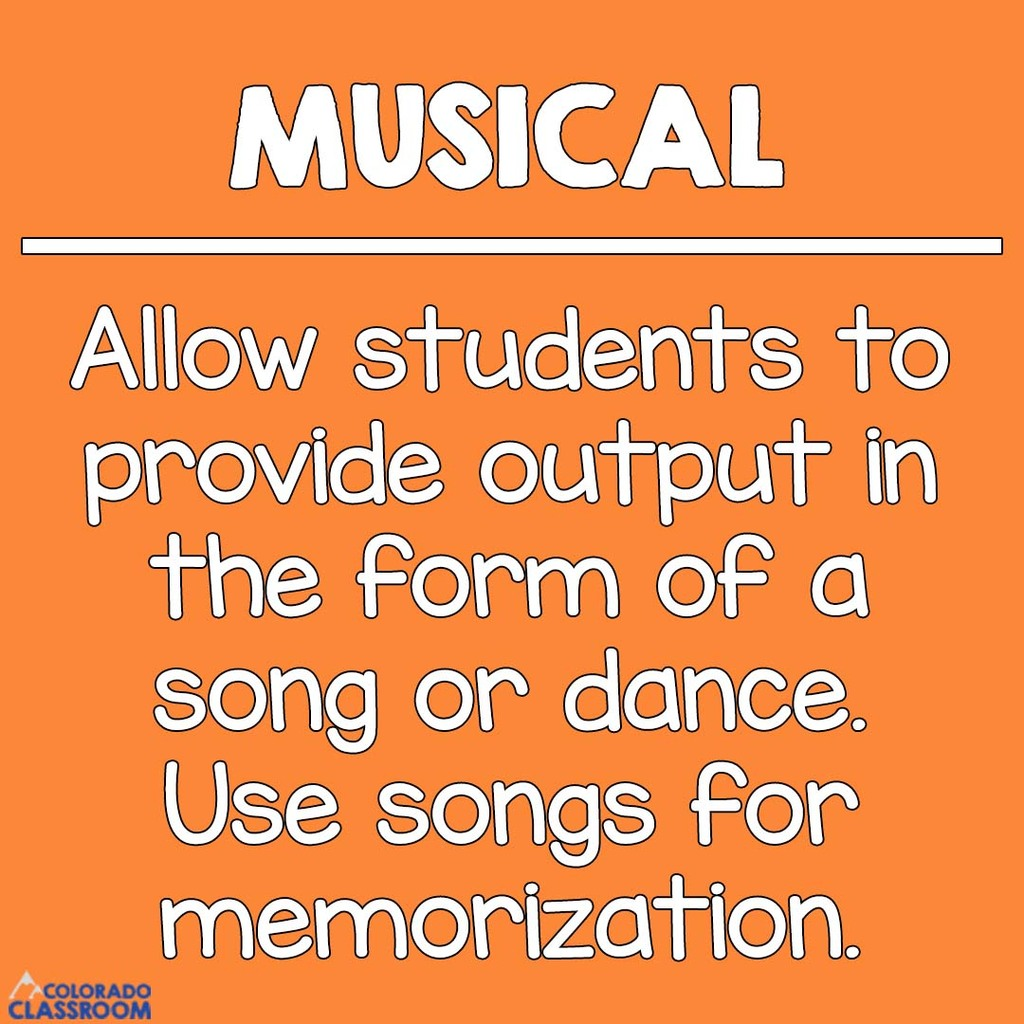 Musical Students - Allow students to provide output in the form of a song or dance. Use songs for memorization.