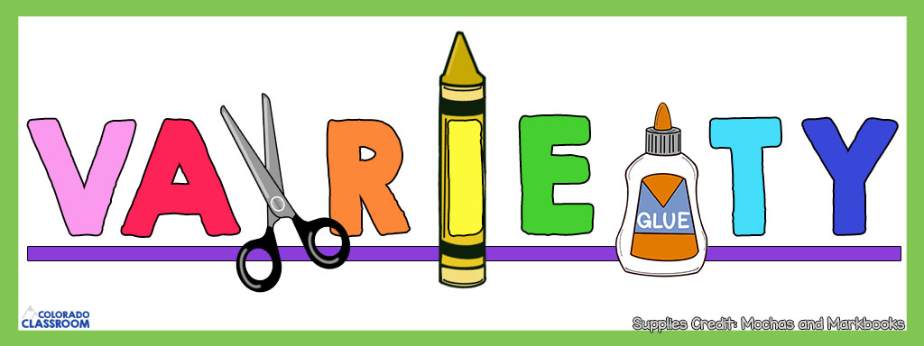 """The word """"VARIETY"""" in rainbow colors with a pair of scissors, a yellow crayon, and a glue bottle. This is all inside a lime green frame and has a purple underline. Other text includes """"Colorado Classroom"""" logo and """"Supplies Credit: Mochas and Markbooks."""""""