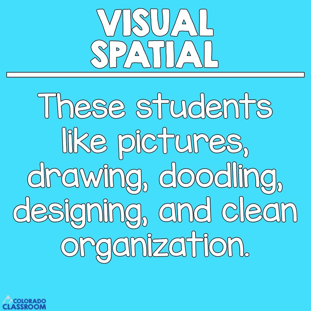 Visual & Spatial Students - These students like pictures, drawing, doodling, and clean organization.